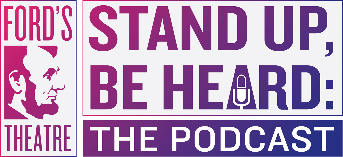 Logo for Ford's Theatre's Stand Up, Be Heard: The Podcast series.
